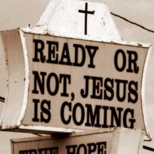 ready or not, jesus is coming